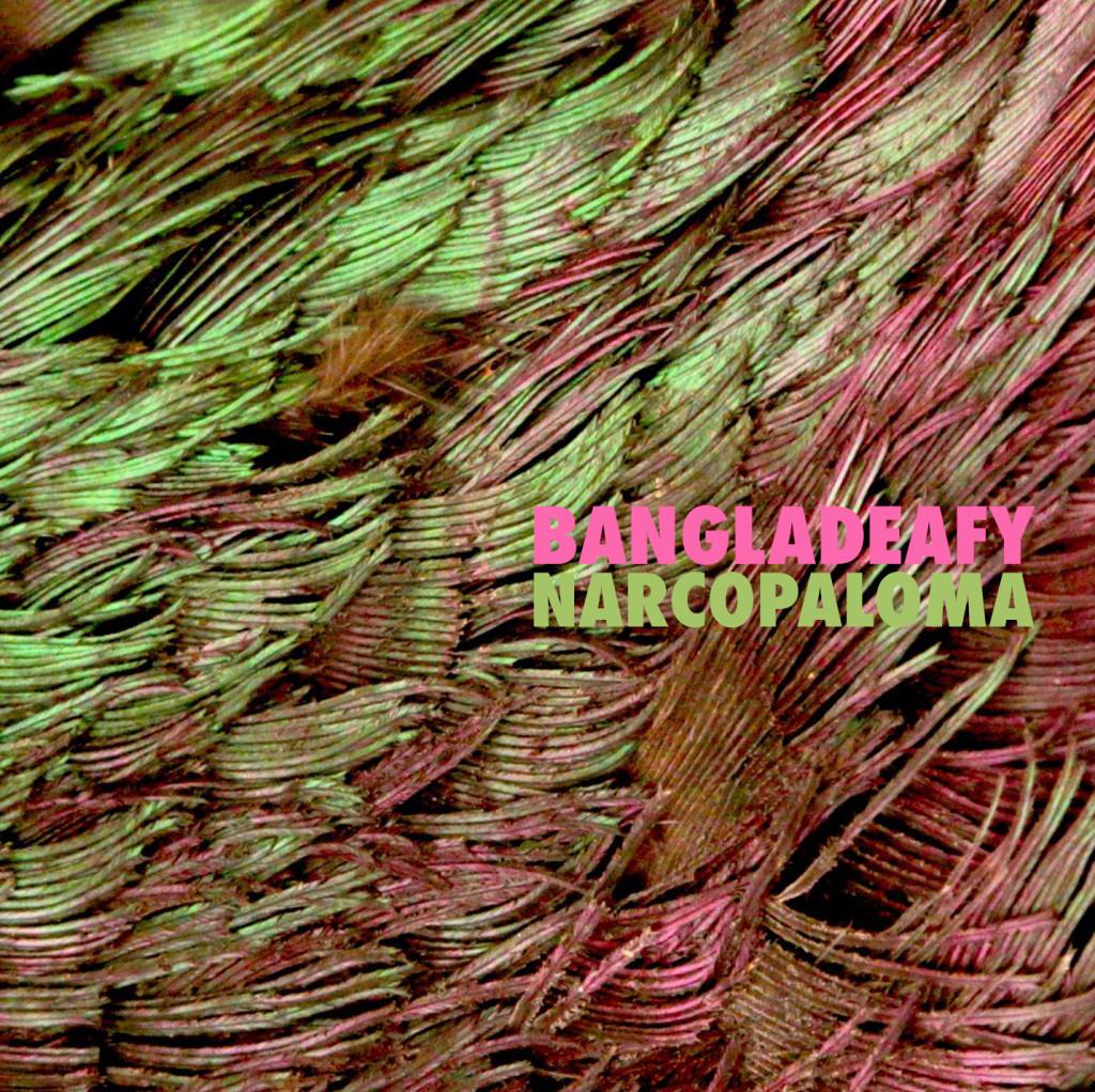 Bangladeafy Narcopaloma